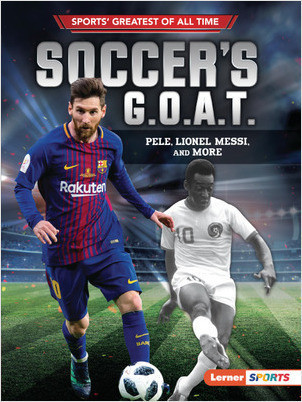 Cover: Soccer's G.O.A.T.: Pele, Lionel Messi, and More