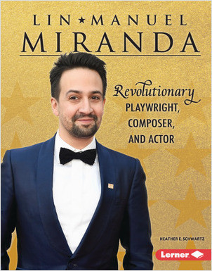 Cover: Lin-Manuel Miranda: Revolutionary Playwright, Composer, and Actor