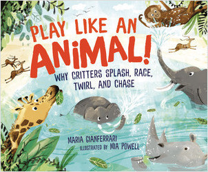 Cover: Play Like an Animal!: Why Critters Splash, Race, Twirl, and Chase