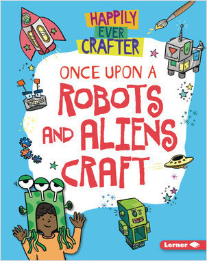 Cover: Once Upon a Robots and Aliens Craft