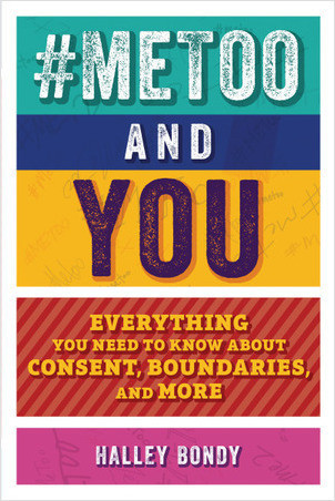 Cover: #MeToo and You: Everything You Need to Know about Consent, Boundaries, and More