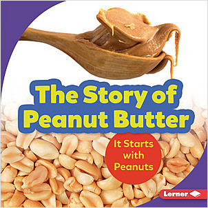 Cover: The Story of Peanut Butter: It Starts with Peanuts