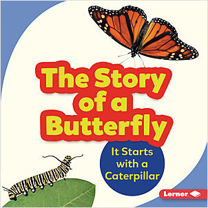 Cover: The Story of a Butterfly: It Starts with a Caterpillar