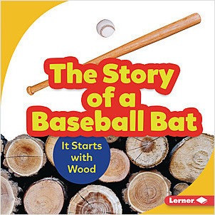 Cover: The Story of a Baseball Bat: It Starts with Wood