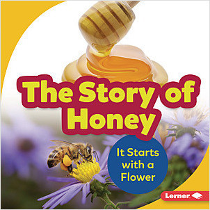 Cover: The Story of Honey: It Starts with a Flower