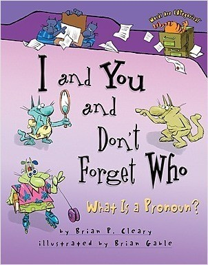 Cover: I and You and Don't Forget Who: What Is a Pronoun?