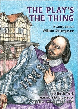 Cover: The Play's the Thing: A Story about William Shakespeare