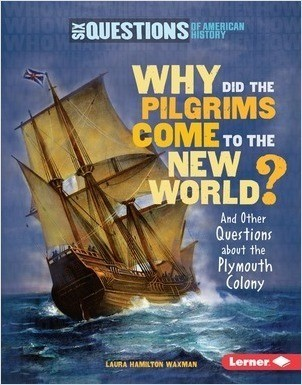 Cover: Why Did the Pilgrims Come to the New World?: And Other Questions about the Plymouth Colony