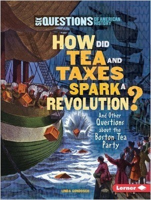 Cover: How Did Tea and Taxes Spark a Revolution?: And Other Questions about the Boston Tea Party