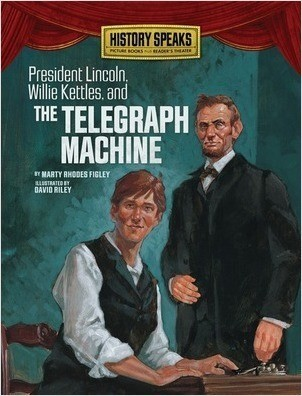 Cover: President Lincoln, Willie Kettles, and the Telegraph Machine