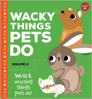 Cover: Wacky Things Pets Do—Volume 2: Weird and amazing things pets do!