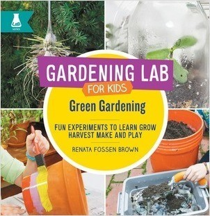 Cover: Green Gardening: Fun Experiments to Learn, Grow, Harvest, Make, and Play