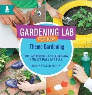 Cover: Theme Gardening: Fun Experiments to Learn, Grow, Harvest, Make, and Play