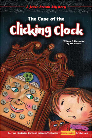 Cover: The Case of the Clicking Clock: Solving Mysteries Through Science, Technology, Engineering, Art & Math