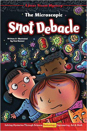 Cover: The Microscopic Snot Debacle: Solving Mysteries Through Science, Technology, Engineering, Art & Math