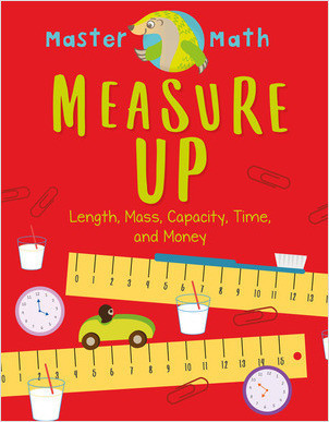 Cover: Measure Up: Length, Mass, Capacity, Time, and Money