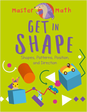 Cover: Get in Shape: Shapes, Patterns, Position, and Direction