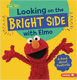 Cover: Looking on the Bright Side with Elmo: A Book about Positivity