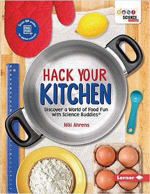 Cover: Hack Your Kitchen: Discover a World of Food Fun with Science Buddies ®