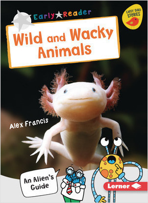 Cover: Wild and Wacky Animals: An Alien's Guide