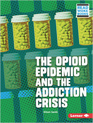 Cover: The Opioid Epidemic and the Addiction Crisis