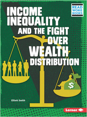 Cover: Income Inequality and the Fight over Wealth Distribution