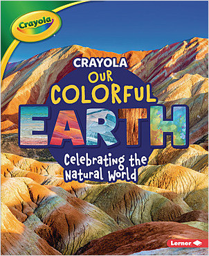 Cover: Crayola ® Our Colorful Earth: Celebrating the Natural World