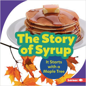 Cover: The Story of Syrup: It Starts with a Maple Tree