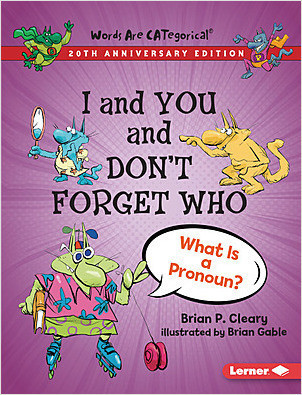 Cover: I and You and Don't Forget Who, 20th Anniversary Edition: What Is a Pronoun?