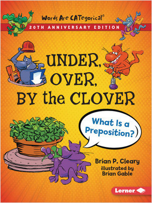 Cover: Under, Over, By the Clover, 20th Anniversary Edition: What Is a Preposition?