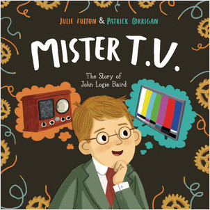 Cover: Mister T.V.: The Story of John Logie Baird