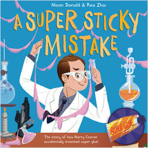 Cover: A Super Sticky Mistake: The Story of How Harry Coover Accidentally Invented Super Glue!