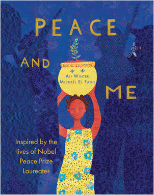 Cover: Peace and Me: Inspired by the Lives of Nobel Peace Prize Laureates