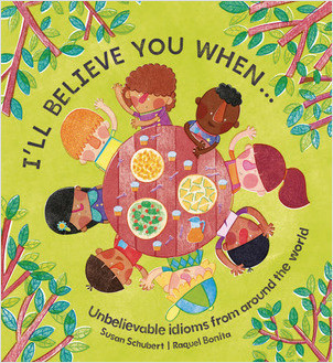 Cover: I'll Believe You When . . .: Unbelievable Idioms from Around the World