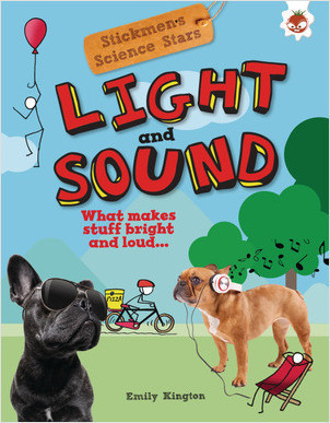 Cover: Light and Sound: What Makes Stuff Bright and Loud . . .