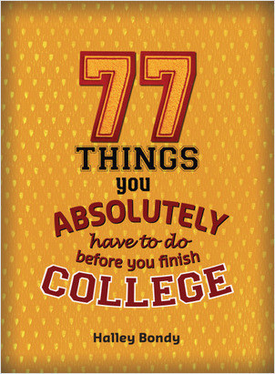 Cover: 77 Things You Absolutely Have to Do Before You Finish College