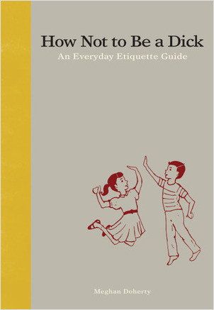 Cover: How Not to Be a Dick: An Everyday Etiquette Guide