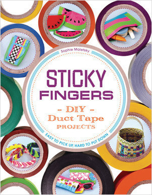 Cover: Sticky Fingers: DIY Duct Tape Projects — Easy to Pick Up, Hard to Put Down