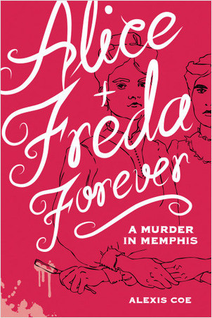 Cover: Alice + Freda Forever: A Murder in Memphis