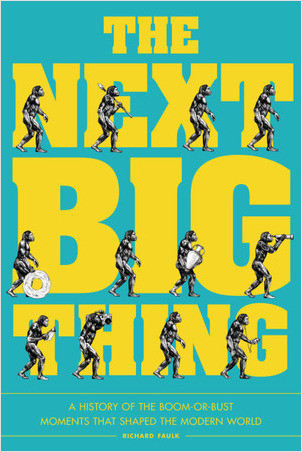 Cover: The Next Big Thing: A History of the Boom-or-Bust Moments That Shaped the Modern World