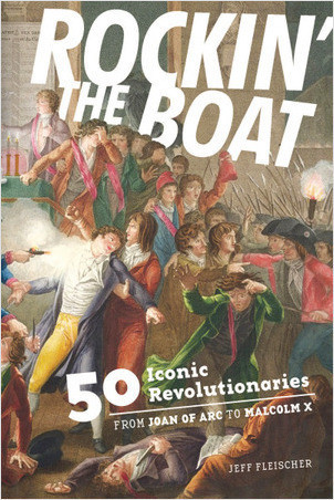 Cover: Rockin' the Boat: 50 Iconic Revolutionaries — From Joan of Arc to Malcom X