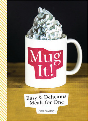 Cover: Mug It!: Easy & Delicious Meals for One