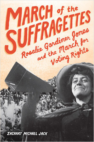 Cover: March of the Suffragettes: Rosalie Gardiner Jones and the March for Voting Rights