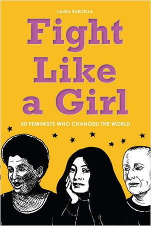 Cover: Fight Like a Girl: 50 Feminists Who Changed the World