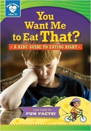 Cover: You Want Me to Eat That?: A kids' guide to eating right