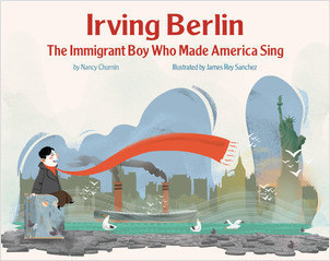 Cover: Irving Berlin: The Immigrant Boy Who Made America Sing