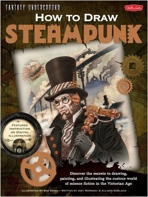 Cover: How to Draw Steampunk: Discover the secrets to drawing, painting, and illustrating the curious world of science fiction in the Victorian Age