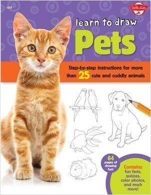Cover: Learn to Draw Pets: Step-by-step instructions for more than 25 cute and cuddly animals