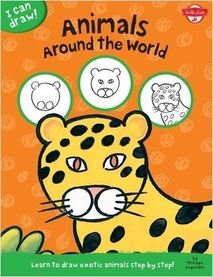 Cover: I Can Draw Animals Around the World: Learn to draw exotic animals step by step!