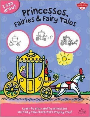Cover: I Can Draw Princesses, Fairies & Fairy Tales: Learn to draw pretty princesses and fairy tale characters step by step!
